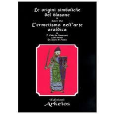 Origini simboliche del blasone-L'ermetismo nell'arte araldica (Le)