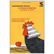 Il pollo di Newton. La scienza in cucina