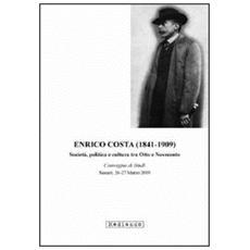 Enrico Costa (1841-1909) . Società, politica e cultura tra Otto e Novecento