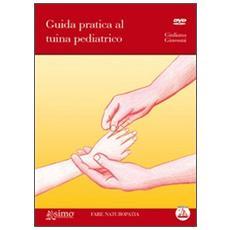 Guida pratica al tuina pediatrico. Con DVD