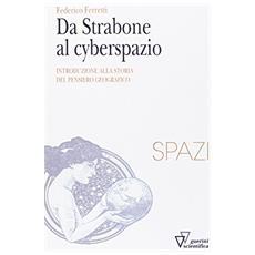 Da Strabone al cyberspazio. Introduzione alla storia del pensiero geografico