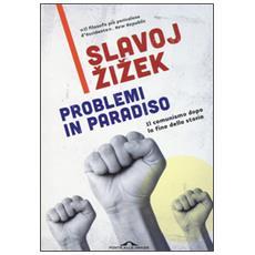 Problemi in paradiso. Il comunismo dopo la fine della storia