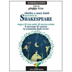 Racconti da Shakespeare. Sogno di una notte di mezza estate-Il mercante di Venezia-La commedia degli errori letto da Giuppy Izzo. Audiolibro. CD Audio