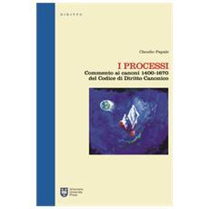 I processi. Commento ai canoni 1400-1670 del codice di diritto canonico. Ediz. integrale