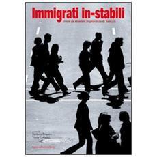 Immigrati in-stabili. Vivere da stranieri in provincia di Venezia