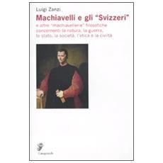Machiavelli e gli «Svizzeri» e altre «machiavellerie» filosofiche concernenti la natura, la guerra, lo stato, la società, l'etica e la civiltà