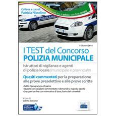 Test dei concorsi per polizia municipale. Quesiti per istruttori di vigilanza e agenti di polizia locale. Con software di simulazione (I)