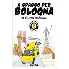 A spasso per Bologna. In zir par Bulaggna