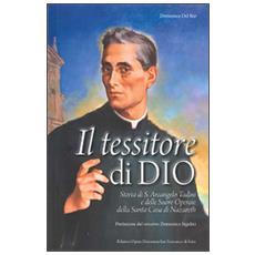 Il tessitore di Dio. Storia di Don Arcangelo Tadini e delle suore operarie della Santa Casa