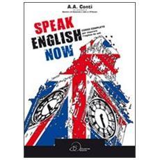 Speak english now. Corso completo per imparare l'inglese da soli