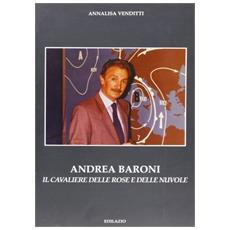Andrea Baroni. Il cavaliere delle rose e delle nuvole