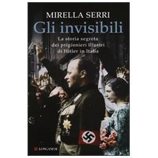 Gli invisibili. La storia segreta dei prigionieri illustri di Hitler in Italia