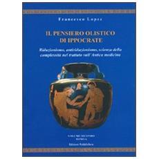 Il pensiero olistico di Ippocrate. Vol. 2: Riduzionismo, antiriduzionismo, scienza della complessità nel trattato sull'Antica medicina.