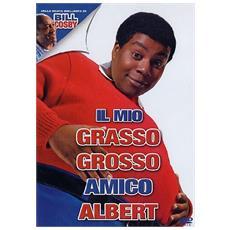 Mio Grasso Grosso Amico Albert (Il)