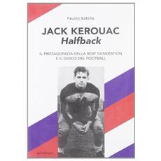 Jack Kerouac halfback. Il protagonista della beat generation e il gioco del football