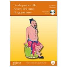 Guida pratica alla ricerca dei punti di agopuntura. Con DVD