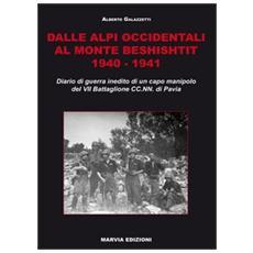 Dalle Alpi occidentali al monte Beshishtit. 1940-1941. Diario di guerra inedito di un capomanipolo del VII Battaglione CC. NN. di Pavia