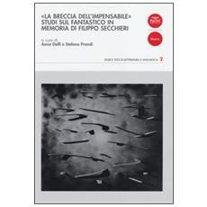 «La breccia dell'impensabile». Studi sul fantastico in memoria di Filippo Secchieri