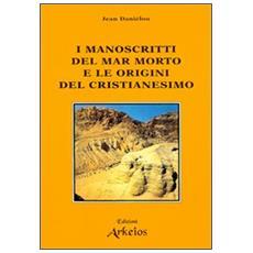 Manoscritti del mar Morto e le origini del cristianesimo (I)
