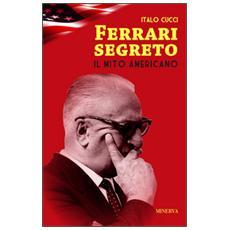 Ferrari segreto. Il mito americano