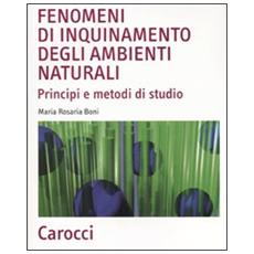 Fenomeni di inquinamento degli ambienti naturali. Principi e metodi di studio
