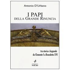 I papi della Grande Rinuncia. Tra storia e leggende da Clemente I a Benedetto XVI