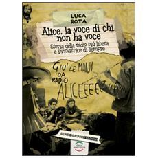 Alice, la voce di chi non ha voce. Storia della radio più libera e innovatrice di sempre