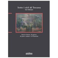 Sotto i cieli di Toscana. Storie d'amore, di guerra, di gente comune e di fantasmi