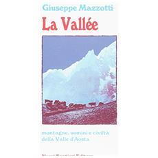 La Vallée. Montagne, uomini e civiltà della Valle d'Aosta