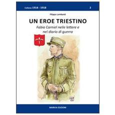 Un eroe triestino. Fabio Carniel nelle lettere e nel diario di guerra