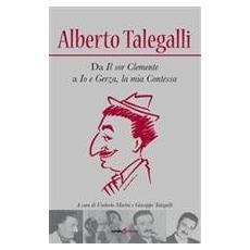 Alberto Talegalli. Da il «Sor Clemente» a «Io e Gerza». La mia contessa