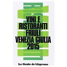 Vini & ristoranti del Friuli Venezia Giulia 2015