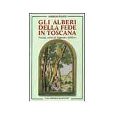 Alberi della fede in Toscana. Prodigi, miracoli, leggende e folklore (Gli)