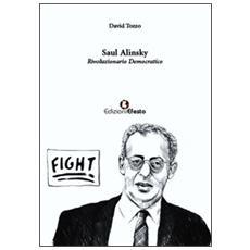 Saul Alinsky. Rivoluzionario democratico