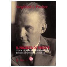 Il nazista di Trieste. Vita e crimini di Odilo Globocnik, l'uomo che inventò Treblinka. Con DVD