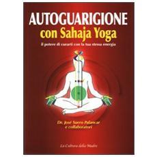 Autoguarigione con Sahaja Yoga. Il potere di curarti con la tua stessa energia