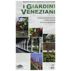 I giardini veneziani. Guida per veneziani distratti, forestieri illuminati, giardinieri appassionati