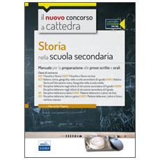 CC 4/20 Storia nella scuola secondaria. Manuale completo per le classi A19 (A037) , A22 (A043) , A12 (A050) , A11 (A051) , A13 (A052) . Con espansione online