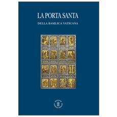 La porta santa della Basilica vaticana. Ediz. italiana e inglese