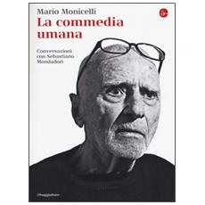 La commedia umana. Conversazioni con Sebastiano Mondadori