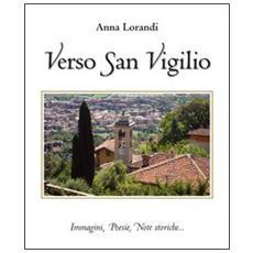 Verso San Virgilio. Immagini, poesie, note storiche. . .