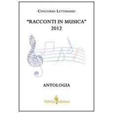 Racconti in musica. Antologia del concorso letterario «Offida» 2012