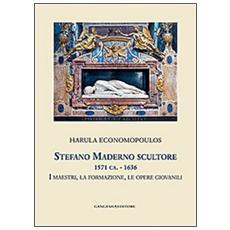 Stefano Maderno scultore 1571 ca. -1636. I maestri, la formazione, le opere giovanili
