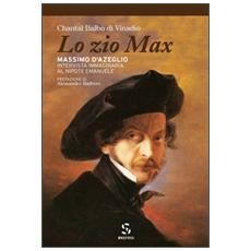 Zio Max. Massimo d'Azeglio. Intervista immaginaria al nipote Emanuele (Lo)