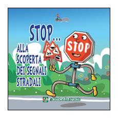 Stop. . . Alla scoperta dei segnali stradali