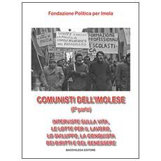 Comunisti dell'imolese. Interviste sulla vita, le lotte per il lavoro, lo sviluppo, la conquista dei diritti e del benessere. Parte seconda. Con DVD. Vol. 2