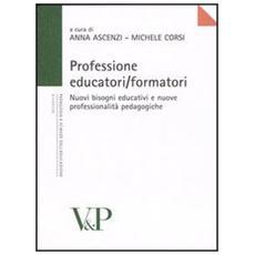 Professione educatori / formatori. Nuovi bisogni educativi e nuove professionalità pedagogiche