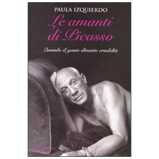 Le amanti di Picasso. Quando il genio diventa crudeltà