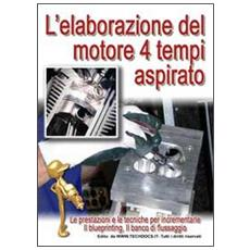 L'elaborazione del motore quattro tempi aspirato. Le prestazioni e le tecniche per incrementarle, il blueprinting, il banco di flissaggio