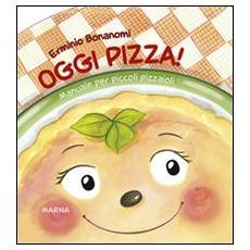 Oggi pizza! Manuale per piccoli pizzaioli